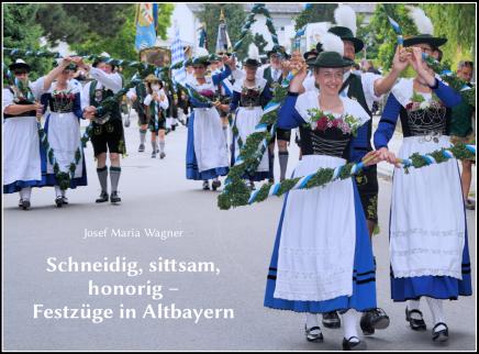 Schneidig, sittsam, honorig – Festzüge inAltbayern
