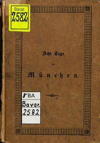 Nagler, Georg Kaspar (1801-1866): Acht Tage in München, 1. bis 16. Auflage von 1834 bis 1888.
