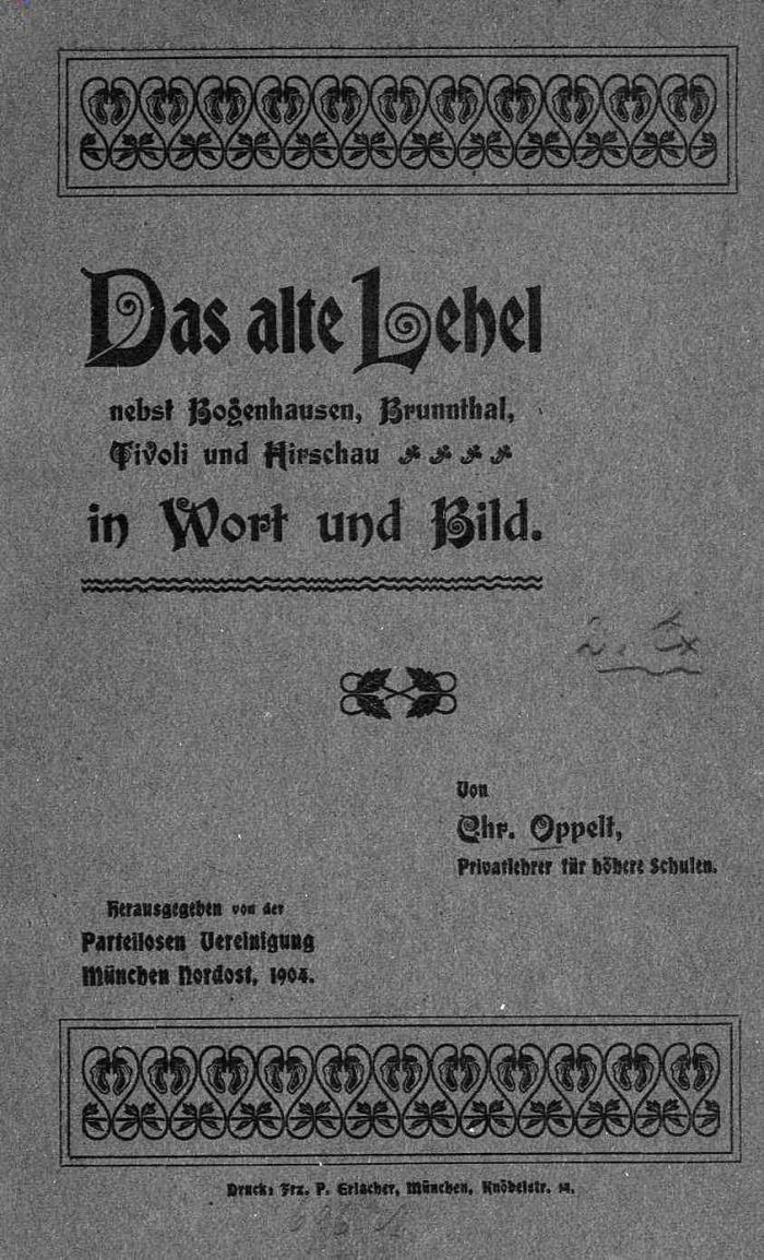 Oppelt, Chistoph: Das alte Lehel nebst Bogenhausen, Brunnthal, Tivoli und Hirschau in Wort und Bild.
