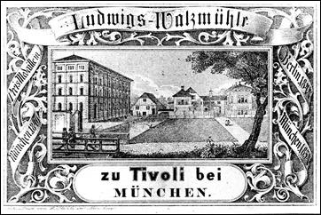 Firmengebäudeansicht; Lithographie von W. Stähle; Aufschrift: Ludwigs-Walzmühle zu Tivoli bei München. Preismedaille München 1840, Berlin 1844, München 1854